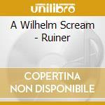 RUINER cd musicale di A WILHELM SCREAM