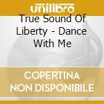 DANCE WITH ME cd musicale di TRUE SOUNDS OF LIBERTY