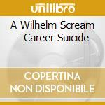 CAREER SUICIDE cd musicale di A WILHELM SCREAM