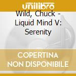 Serenity : liquid mind v cd musicale di Mind Liquid