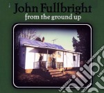 From the ground up cd musicale di John Fullbright