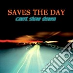 Saves The Day - Can't Slow Down cd musicale di Saves the day