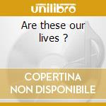 Are these our lives ? cd musicale di Trial