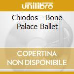 BONE PALACE BALLET cd musicale di CHIODOS