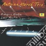 Antoine Herve'trio - Fluide cd musicale di Herve'trio Antoine