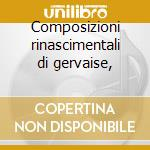 Composizioni rinascimentali di gervaise, cd musicale