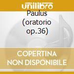 Paulus (oratorio op.36) cd musicale di Felix Mendelssohn