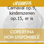 Carnaval op.9, kinderszenen op.15, er is cd musicale di Robert Schumann