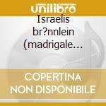 Israelis br?nnlein (madrigale spirituale cd musicale di SCHEIN JOHANN HERMAN