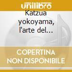 Katzua yokoyama, l'arte del shakuhachi cd musicale