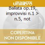 Ballata op.19, improvvisi n.1 > n.5, not cd musicale di Gabriel Faure'