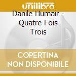 Quatre fois trois - humair daniel cd musicale di Humair Danile