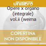 Opere x organo (integrale) vol.ii (weima cd musicale di Johann Sebastian Bach