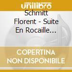 Schmitt Florent - Suite En Rocaille Op.84, Lied Et Scherzo Op.54, A Tour D'anches Op.97 cd musicale di Florence Schmitt