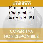 Marc-antoine Charpentier - Acteon H 481 cd musicale di Marc-ant Charpentier