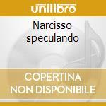 Narcisso speculando cd musicale di PAOLO DA FIRENZE