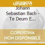 Bach J.S. - Te Deum E Altri Corali  - Isoir Andre  Org/andre' Isoir Org, Ensembles Metamorphoses Coeli & Terra cd musicale di Johann Sebastian Bach