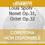 Nonetto op.31, ottetto op.32 cd musicale di Louis Spohr