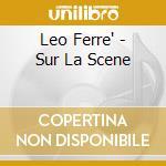 Leo Ferre' - Sur La Scene cd musicale di Leo Ferre'