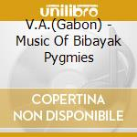 Music of bibayak pygmies cd musicale di V.a.(gabon)