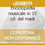 Enciclopedia musicale in 15 cd: dal madr cd musicale