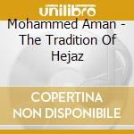 The tradition of hejaz cd musicale di Aman Mohammed