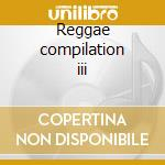 Reggae compilation iii cd musicale