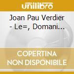 Joan Pau Verdier - Le=, Domani... cd musicale di Verdier joan pau