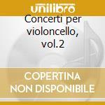 Concerti per violoncello, vol.2 cd musicale di Antonio Vivaldi