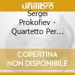 Prokofiev Sergei - Quartetto Per Archi N.2 Op.92, Ballade Op.15, Adagio Op.97b cd musicale di Sergei Prokofiev