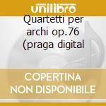 Quartetti per archi op.76 (praga digital cd musicale di HAYDN FRANZ JOSEPH
