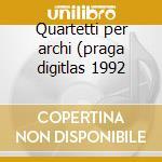Quartetti per archi (praga digitlas 1992 cd musicale di Arnold Schoenberg