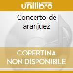 Concerto de aranjuez cd musicale di JoaquÍn Rodrigo