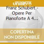 Opere per pianoforte a 4 mani cd musicale di Franz Schubert