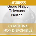 Pariser quartette nn.1-6 cd musicale di TELEMANN GEORG PHILI