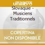 Slovaquie - Musiciens Traditionnels cd musicale di ARTISTI VARI