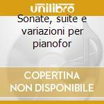 Sonate, suite e variazioni per pianofor cd musicale di Wolfgang Amadeus Mozart