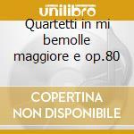 Quartetti in mi bemolle maggiore e op.80 cd musicale di Felix Mendelssohn