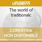 The world of traditionalc cd musicale di Artisti Vari