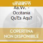 Occitania qu'es aquo? cd musicale di Artisti Vari