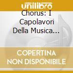 Chorus: i capolavori della musica corale cd musicale