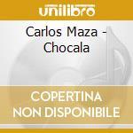 CHOCALA cd musicale di MAZA CARLOS