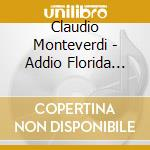 Addio florida bella cd musicale di Claudio Monteverdi