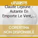 Autante en emporte le vent, chansons cd musicale di Claude Lejeune