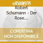 Der rose pilgerfahrt op.112 (oratorio pe cd musicale di Robert Schumann