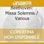 Missa solemnis op.123 - 1 cd + catalogo cd musicale di Beethoven ludwig van
