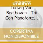 Trii con pianoforte (integrale) cd musicale di BEETHOVEN LUDWIG VAN