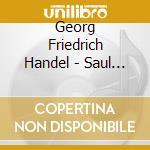 Saul (oratorio in 3 atti) cd musicale di HANDEL GEORG FRIEDRI