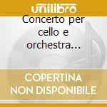 Concerto per cello e orchestra op.104 cd musicale di Antonin Dvorak