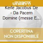 Da pacem domine (messe e mottetti) cd musicale di KERLE JACOBUS (DE)